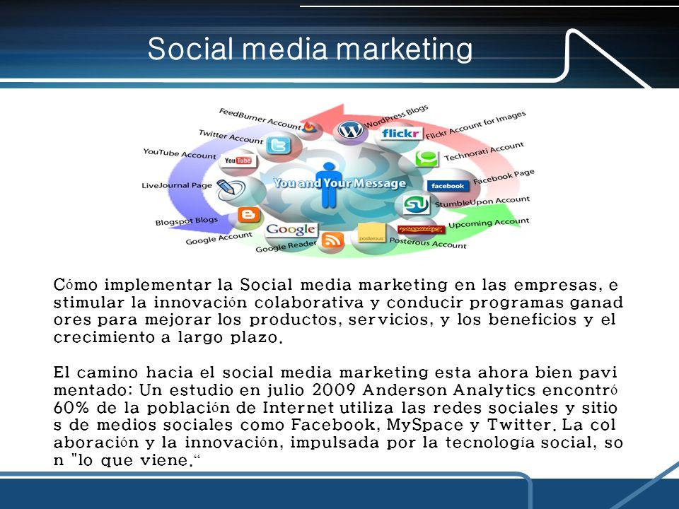 C ó mo implementar la Social media marketing en las empresas, e stimular la innovaci ó n colaborativa y conducir programas ganad ores para mejorar los productos, servicios, y los beneficios y el crecimiento a largo plazo.