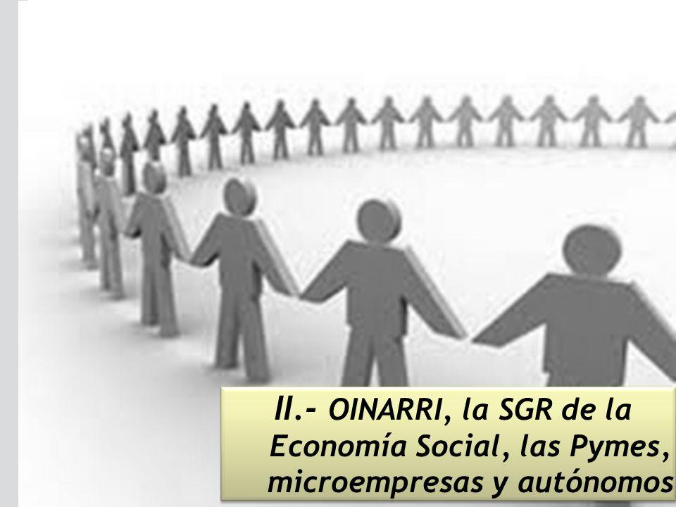 II.- OINARRI, la SGR de la Economía Social, las Pymes, microempresas y autónomos