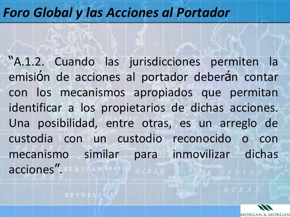 Foro Global y las Acciones al Portador A.1.2. Cuando las jurisdicciones permiten la emisi ó n de acciones al portador deber á n contar con los mecanis