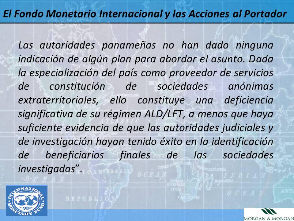 El Fondo Monetario Internacional y las Acciones al Portador Las autoridades panameñas no han dado ninguna indicación de algún plan para abordar el asu