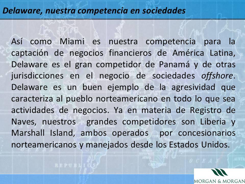Delaware, nuestra competencia en sociedades Así como Miami es nuestra competencia para la captación de negocios financieros de América Latina, Delawar
