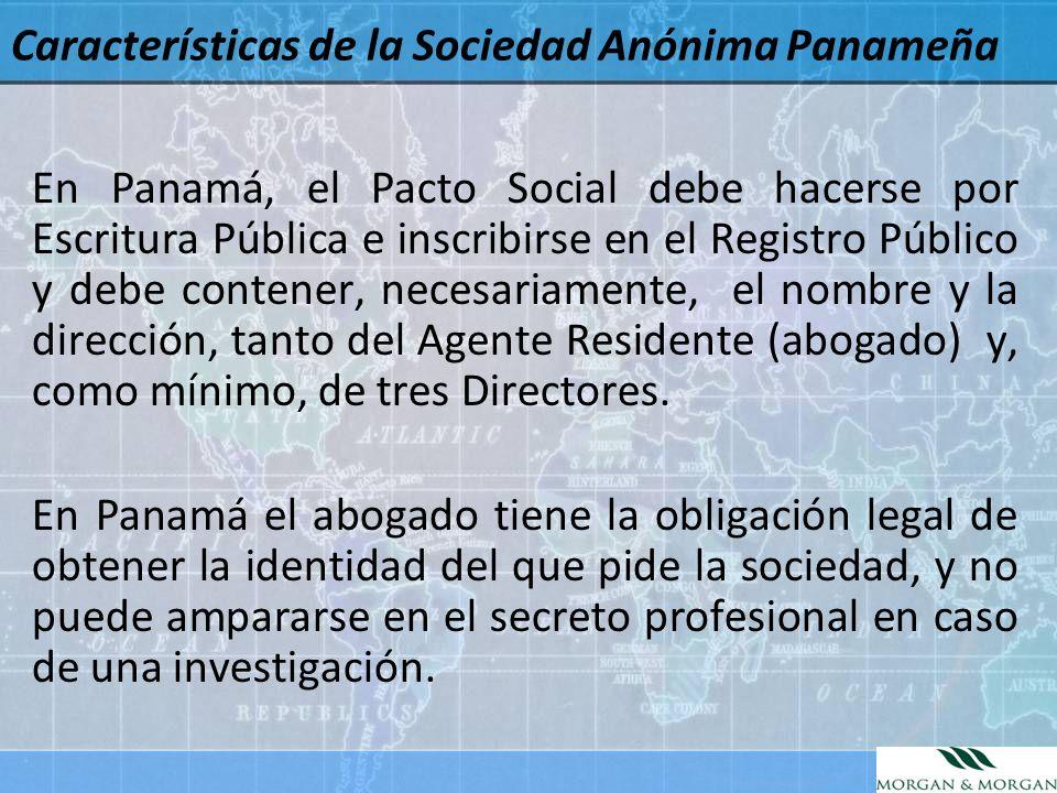 Características de la Sociedad Anónima Panameña En Panamá, el Pacto Social debe hacerse por Escritura Pública e inscribirse en el Registro Público y d