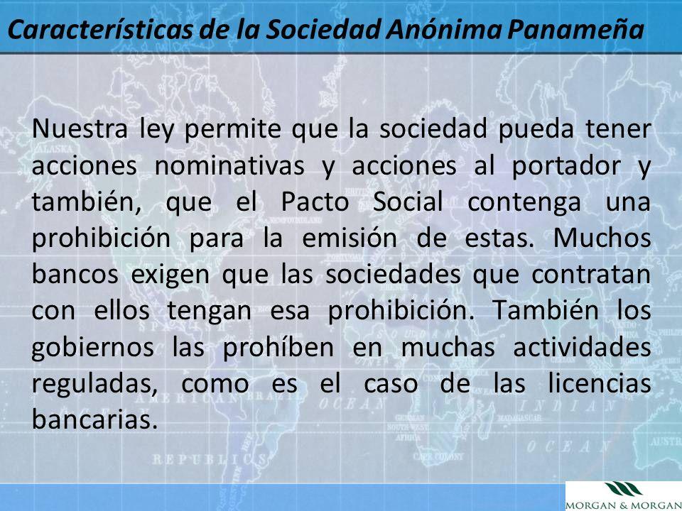Características de la Sociedad Anónima Panameña Nuestra ley permite que la sociedad pueda tener acciones nominativas y acciones al portador y también,
