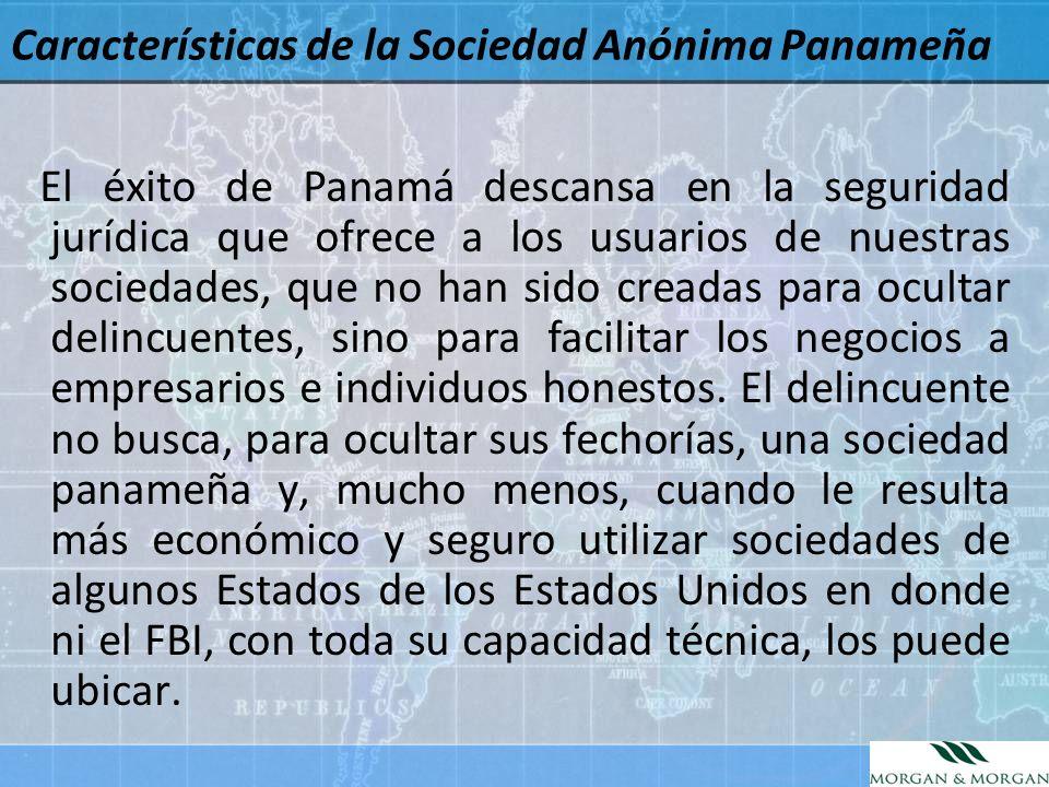 Características de la Sociedad Anónima Panameña El éxito de Panamá descansa en la seguridad jurídica que ofrece a los usuarios de nuestras sociedades,