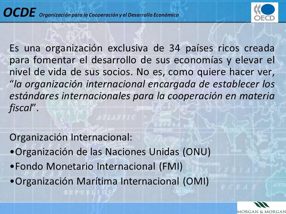 OCDE Organización para la Cooperación y el Desarrollo Económico Es una organización exclusiva de 34 países ricos creada para fomentar el desarrollo de