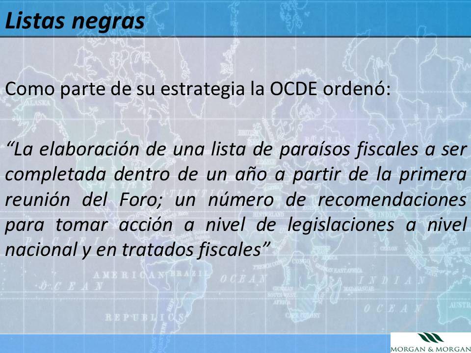 Listas negras Como parte de su estrategia la OCDE ordenó: La elaboración de una lista de paraísos fiscales a ser completada dentro de un año a partir