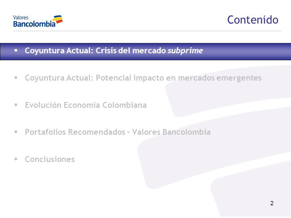 2 Contenido Coyuntura Actual: Crisis del mercado subprime Coyuntura Actual: Potencial impacto en mercados emergentes Evolución Economía Colombiana Por