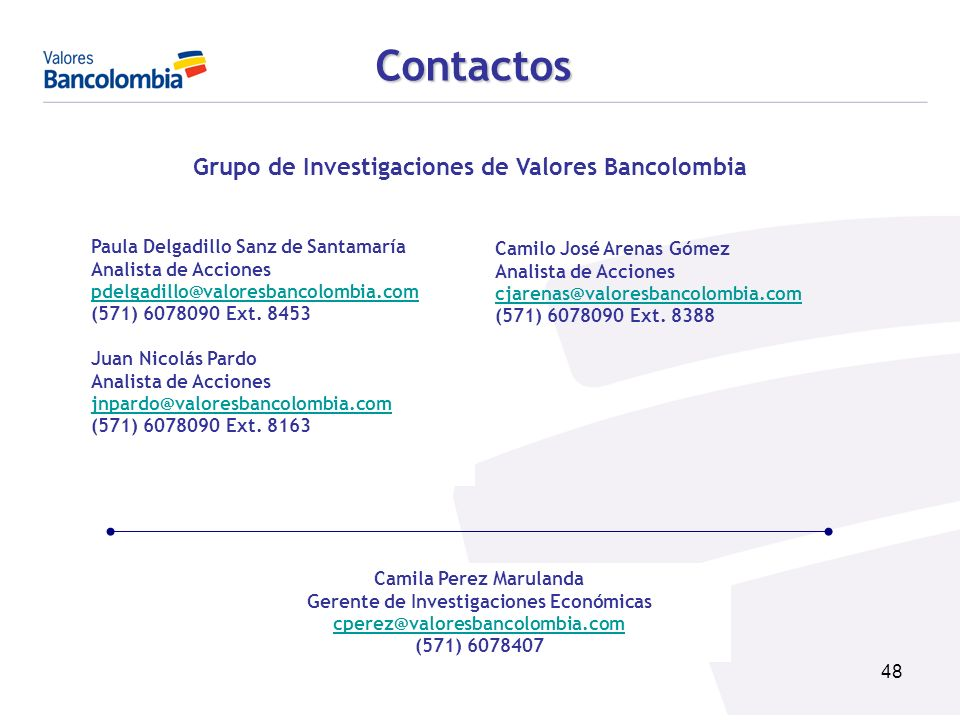 48 Paula Delgadillo Sanz de Santamaría Analista de Acciones pdelgadillo@valoresbancolombia.com (571) 6078090 Ext. 8453 Juan Nicolás Pardo Analista de