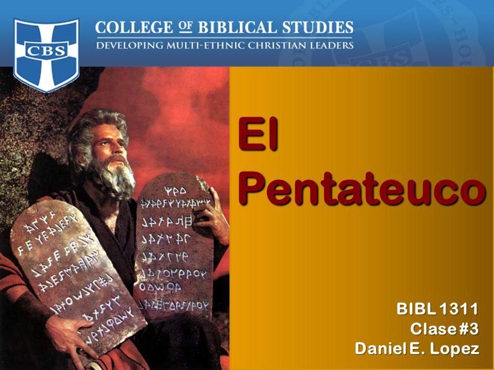 BIBL 1311 Otoño 2009 Prof. Daniel E. López El Pentateuco BIBL 1311 Clase #3 Daniel E. Lopez