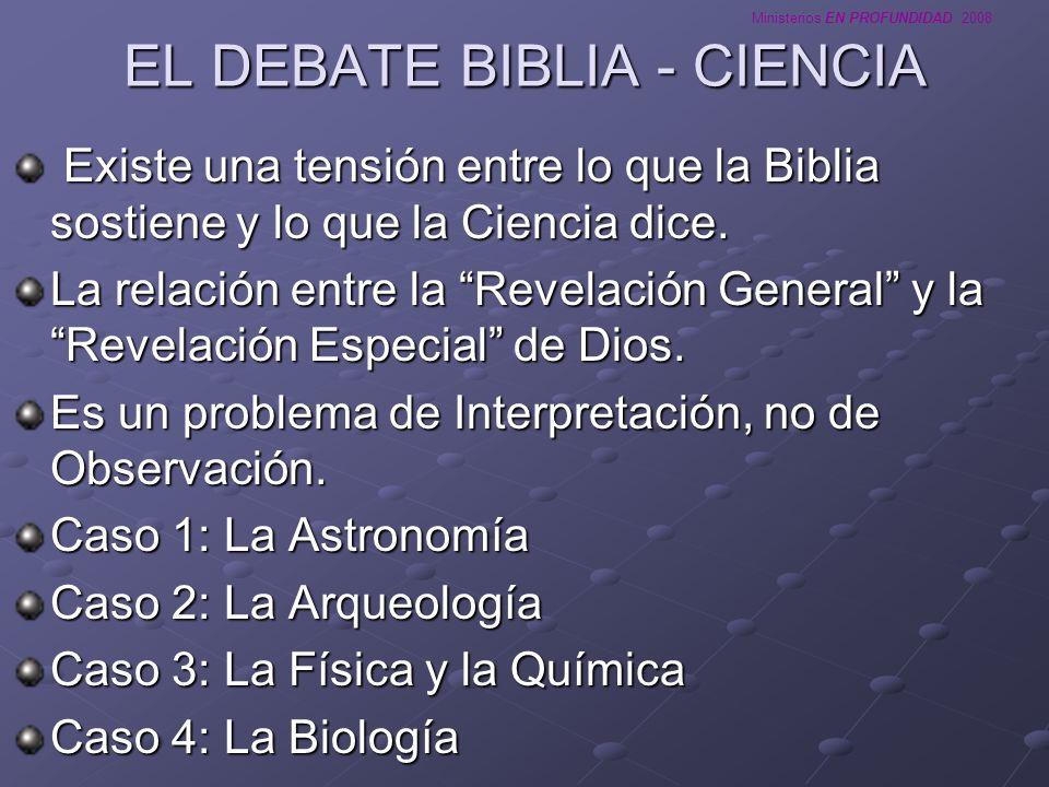 Ministerios EN PROFUNDIDAD 2008 EL DEBATE BIBLIA - CIENCIA Existe una tensión entre lo que la Biblia sostiene y lo que la Ciencia dice. Existe una ten