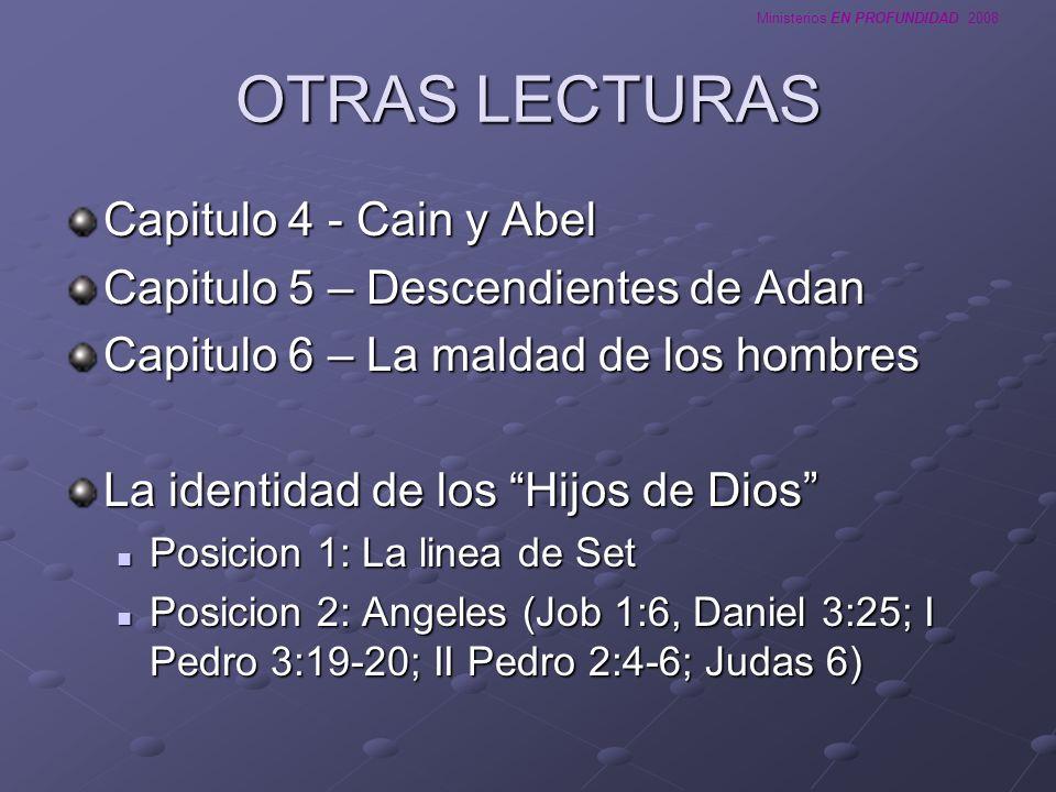 OTRAS LECTURAS Capitulo 4 - Cain y Abel Capitulo 5 – Descendientes de Adan Capitulo 6 – La maldad de los hombres La identidad de los Hijos de Dios Pos