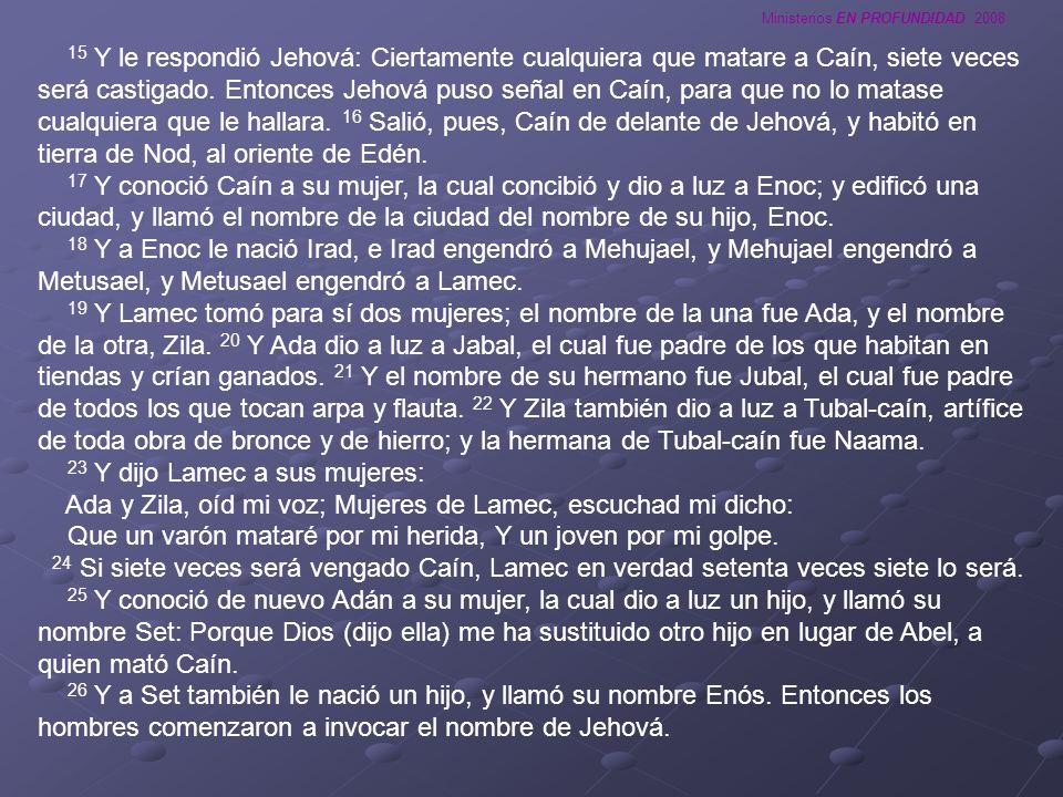 Ministerios EN PROFUNDIDAD 2008 15 Y le respondió Jehová: Ciertamente cualquiera que matare a Caín, siete veces será castigado. Entonces Jehová puso s
