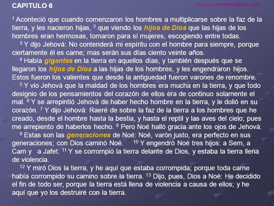 Ministerios EN PROFUNDIDAD 2008 CAPITULO 6 1 Aconteció que cuando comenzaron los hombres a multiplicarse sobre la faz de la tierra, y les nacieron hij