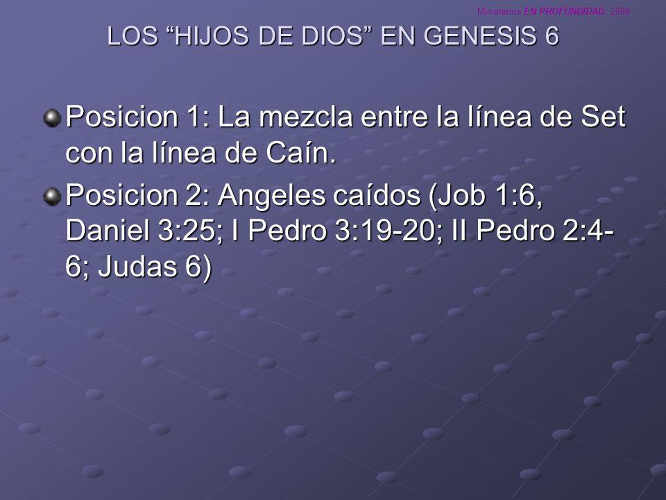 Ministerios EN PROFUNDIDAD 2008 LOS HIJOS DE DIOS EN GENESIS 6 Posicion 1: La mezcla entre la línea de Set con la línea de Caín. Posicion 2: Angeles c