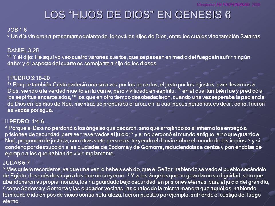 Ministerios EN PROFUNDIDAD 2008 LOS HIJOS DE DIOS EN GENESIS 6 JOB 1:6 6 Un día vinieron a presentarse delante de Jehová los hijos de Dios, entre los
