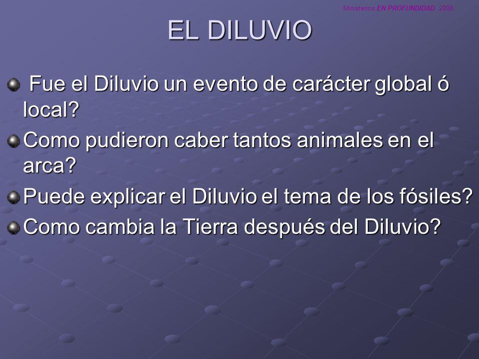 Ministerios EN PROFUNDIDAD 2008 EL DILUVIO Fue el Diluvio un evento de carácter global ó local? Fue el Diluvio un evento de carácter global ó local? C