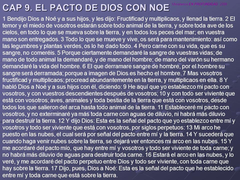 Ministerios EN PROFUNDIDAD 2008 CAP 9. EL PACTO DE DIOS CON NOE 1 Bendijo Dios a Noé y a sus hijos, y les dijo: Fructificad y multiplicaos, y llenad l
