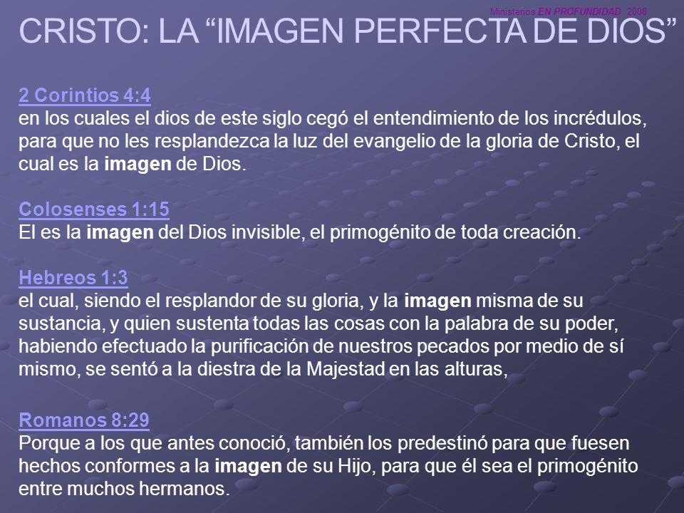 Ministerios EN PROFUNDIDAD 2008 CRISTO: LA IMAGEN PERFECTA DE DIOS 2 Corintios 4:4 2 Corintios 4:4 en los cuales el dios de este siglo cegó el entendi
