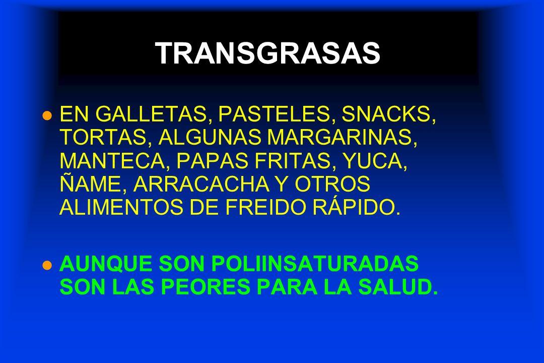 TRANSGRASAS l EN GALLETAS, PASTELES, SNACKS, TORTAS, ALGUNAS MARGARINAS, MANTECA, PAPAS FRITAS, YUCA, ÑAME, ARRACACHA Y OTROS ALIMENTOS DE FREIDO RÁPI