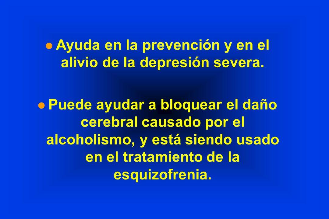 l Ayuda en la prevención y en el alivio de la depresión severa. l Puede ayudar a bloquear el daño cerebral causado por el alcoholismo, y está siendo u