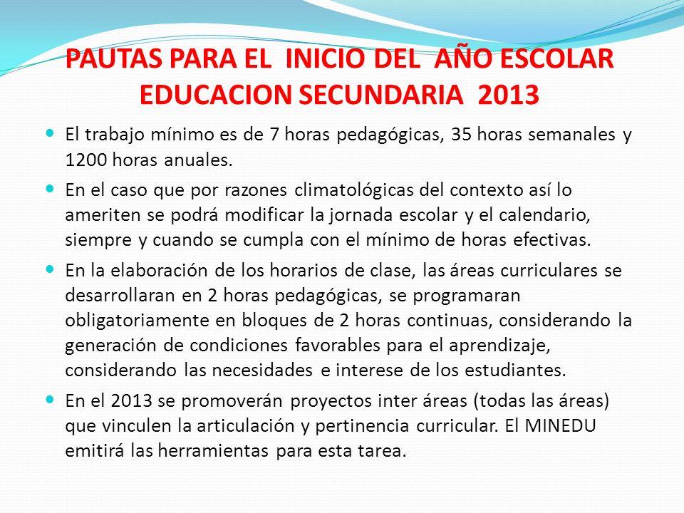 PAUTAS PARA EL INICIO DEL AÑO ESCOLAR EDUCACION SECUNDARIA 2013 El trabajo mínimo es de 7 horas pedagógicas, 35 horas semanales y 1200 horas anuales.