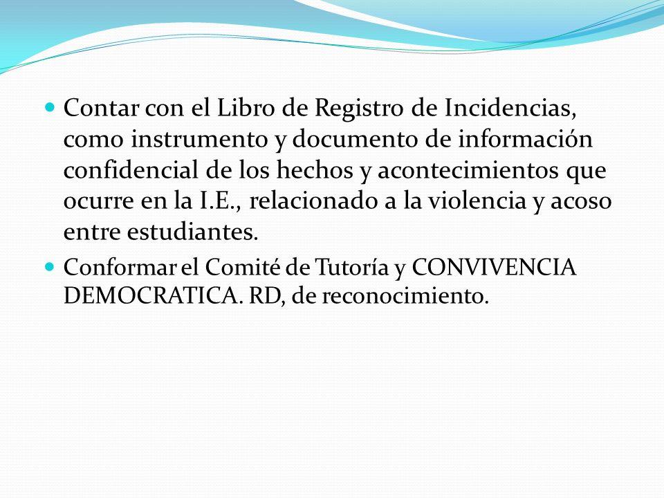 Contar con el Libro de Registro de Incidencias, como instrumento y documento de información confidencial de los hechos y acontecimientos que ocurre en