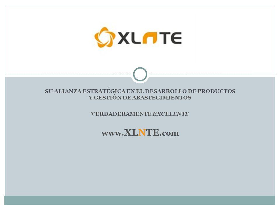 SU ALIANZA ESTRATÉGICA EN EL DESARROLLO DE PRODUCTOS Y GESTIÓN DE ABASTECIMIENTOS VERDADERAMENTE EXCELENTE www. XLNTE.com