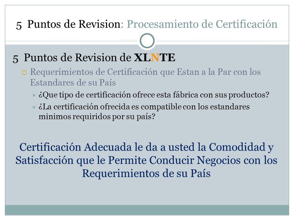5 Puntos de Revision: Procesamiento de Certificación 5 Puntos de Revision de XLNTE Requerimientos de Certificación que Estan a la Par con los Estandar