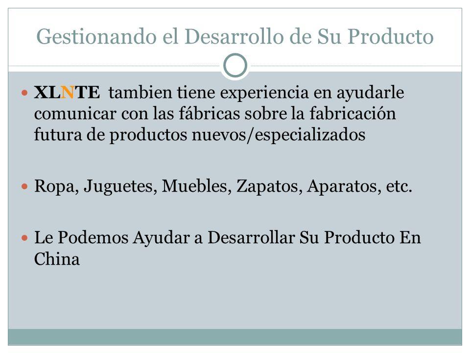 Gestionando el Desarrollo de Su Producto XLNTE tambien tiene experiencia en ayudarle comunicar con las fábricas sobre la fabricación futura de product