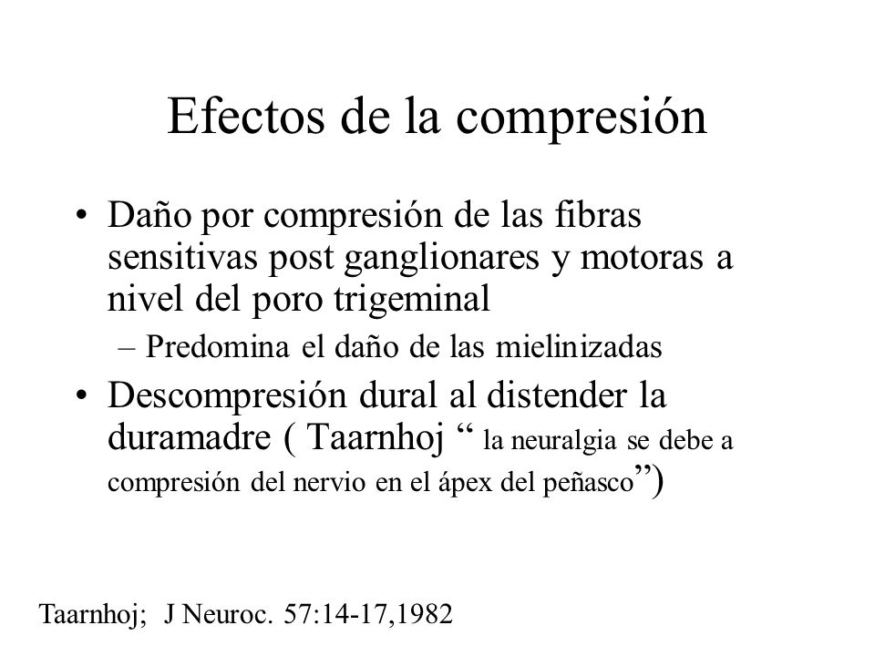 Efectos de la compresión Daño por compresión de las fibras sensitivas post ganglionares y motoras a nivel del poro trigeminal –Predomina el daño de la