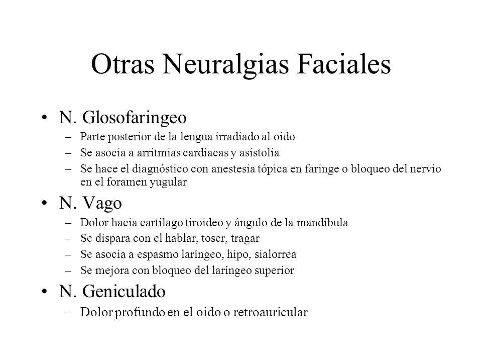 Otras Neuralgias Faciales N. Glosofaringeo –Parte posterior de la lengua irradiado al oido –Se asocia a arritmias cardiacas y asistolia –Se hace el di