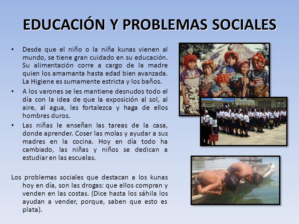 EDUCACIÓN Y PROBLEMAS SOCIALES Desde que el niño o la niña kunas vienen al mundo, se tiene gran cuidado en su educación.