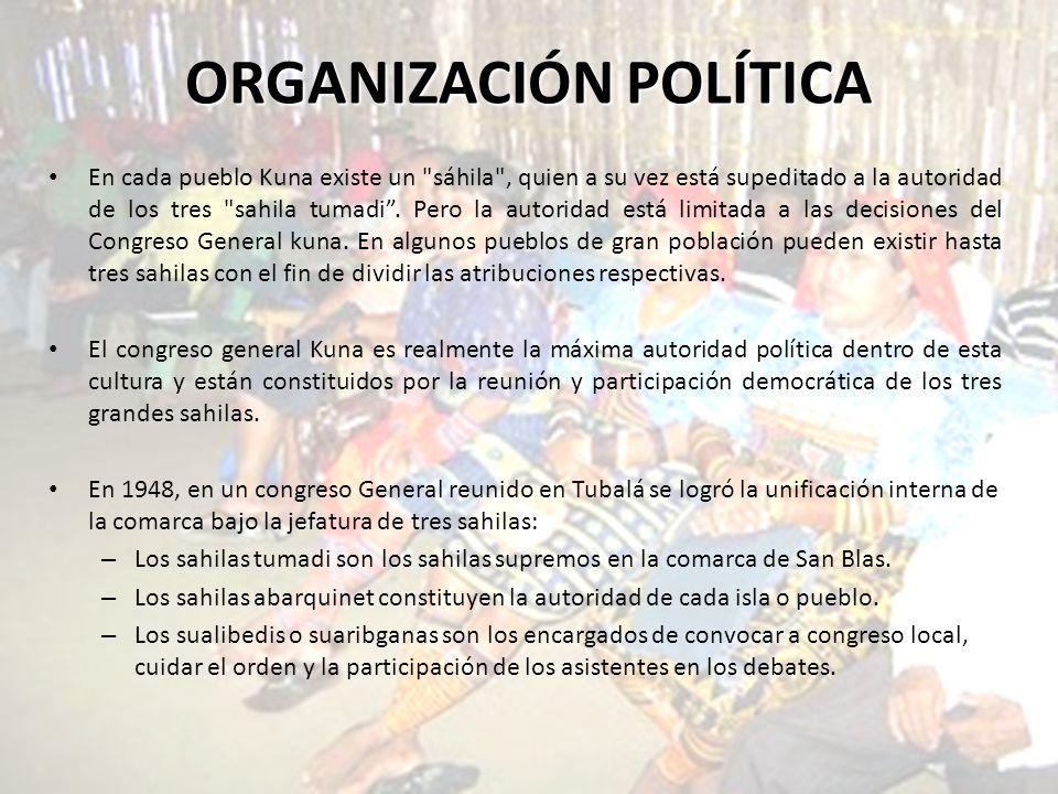 ORGANIZACIÓN POLÍTICA En cada pueblo Kuna existe un sáhila , quien a su vez está supeditado a la autoridad de los tres sahila tumadi.
