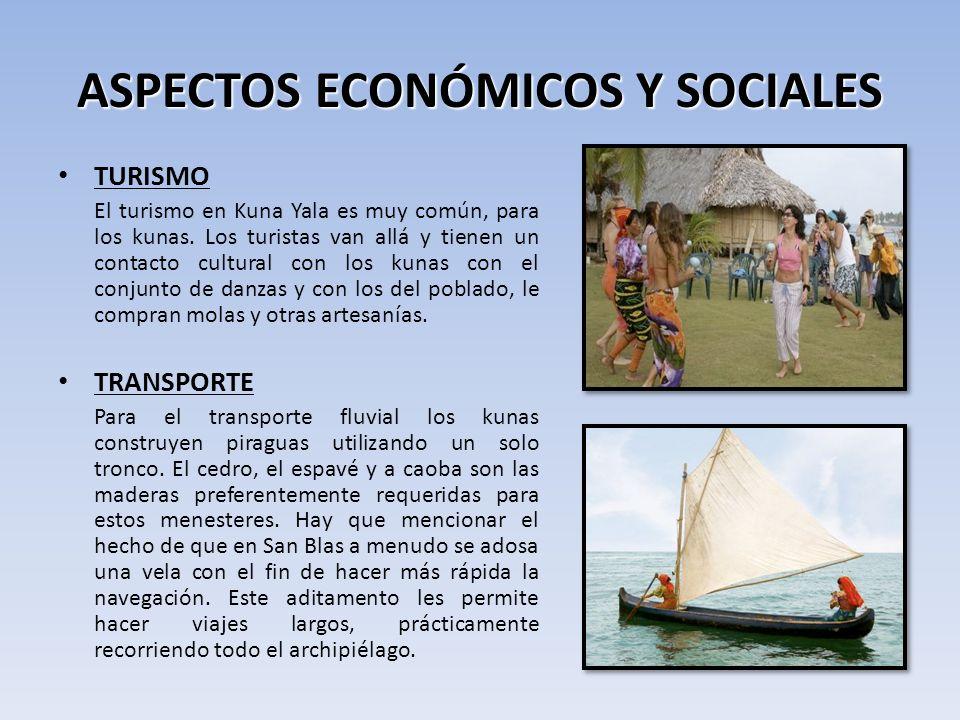 ASPECTOS ECONÓMICOS Y SOCIALES TURISMO El turismo en Kuna Yala es muy común, para los kunas.