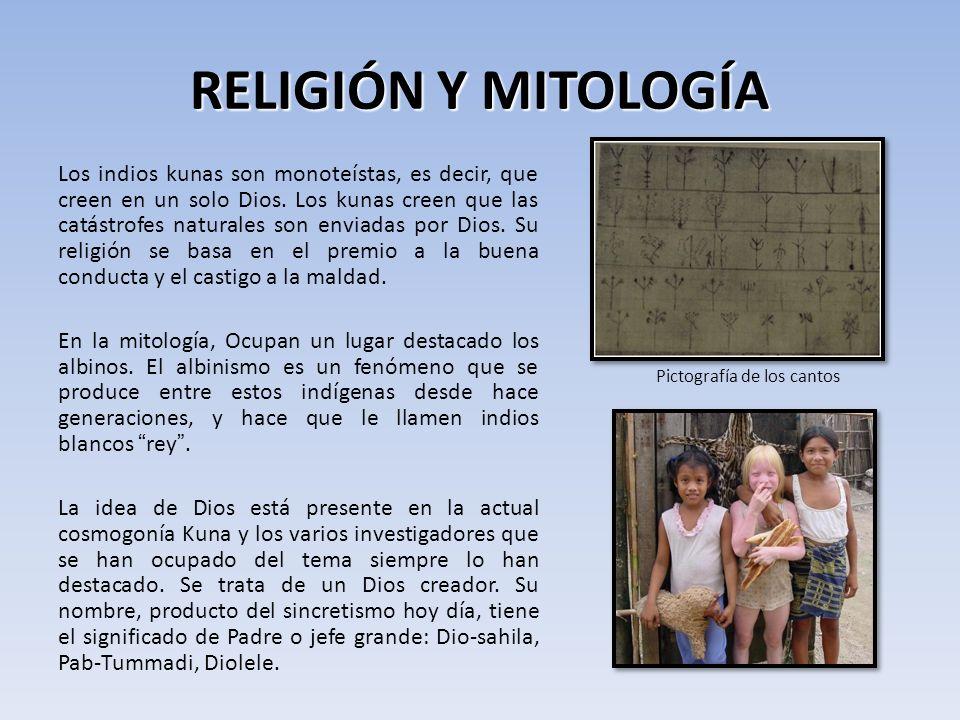 RELIGIÓN Y MITOLOGÍA Los indios kunas son monoteístas, es decir, que creen en un solo Dios.