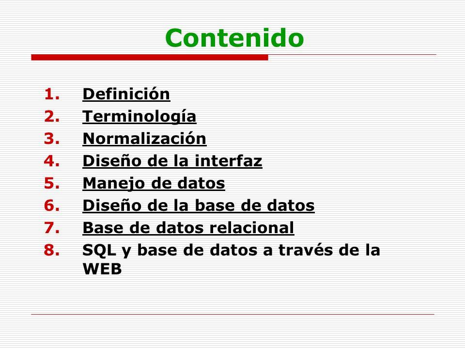 Contenido 1.Definición 2.Terminología 3.Normalización 4.Diseño de la interfaz 5.Manejo de datos 6.Diseño de la base de datos 7.Base de datos relaciona