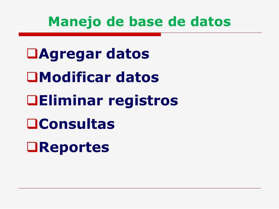 Manejo de base de datos Agregar datos Modificar datos Eliminar registros Consultas Reportes