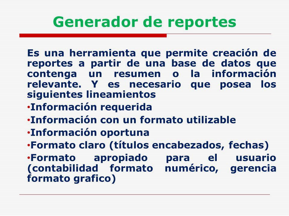 Generador de reportes Es una herramienta que permite creación de reportes a partir de una base de datos que contenga un resumen o la información relev