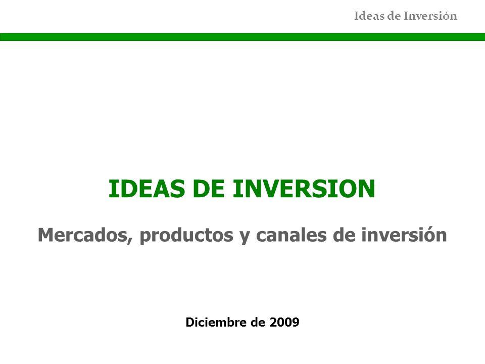 Ideas de Inversión IDEAS DE INVERSION Diciembre de 2009 Mercados, productos y canales de inversión