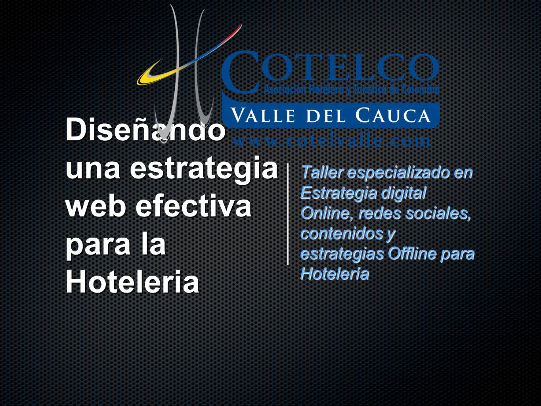 Objetivo Dar una visión al hotelero vallecaucano, sobre cómo utilizar efectivamente el internet para VENDER MÁS a través de la evaluación de la Estrategia Web actual de los hoteles y proyectando una al futuro con una metodología de Diseño Centrado en el Usuario.