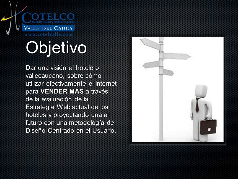 Objetivo Dar una visión al hotelero vallecaucano, sobre cómo utilizar efectivamente el internet para VENDER MÁS a través de la evaluación de la Estrat