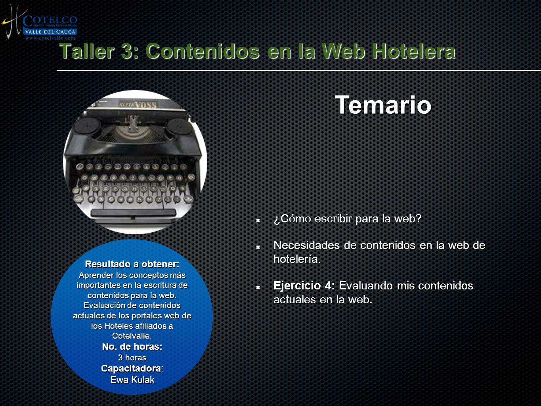 Taller 3: Contenidos en la Web Hotelera ¿Cómo escribir para la web? Necesidades de contenidos en la web de hotelería. Ejercicio 4: Evaluando mis conte