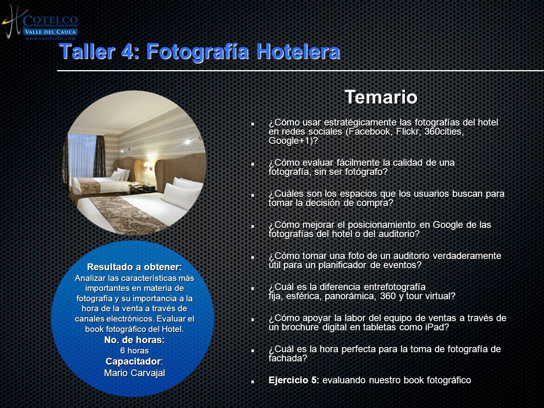 Taller 4: Fotografía Hotelera ¿Cómo usar estratégicamente las fotografías del hotel en redes sociales (Facebook, Flickr, 360cities, Google+1)? ¿Cómo e