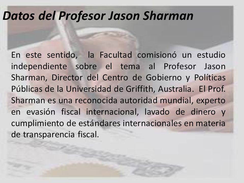 Datos del Profesor Jason Sharman En este sentido, la Facultad comisionó un estudio independiente sobre el tema al Profesor Jason Sharman, Director del