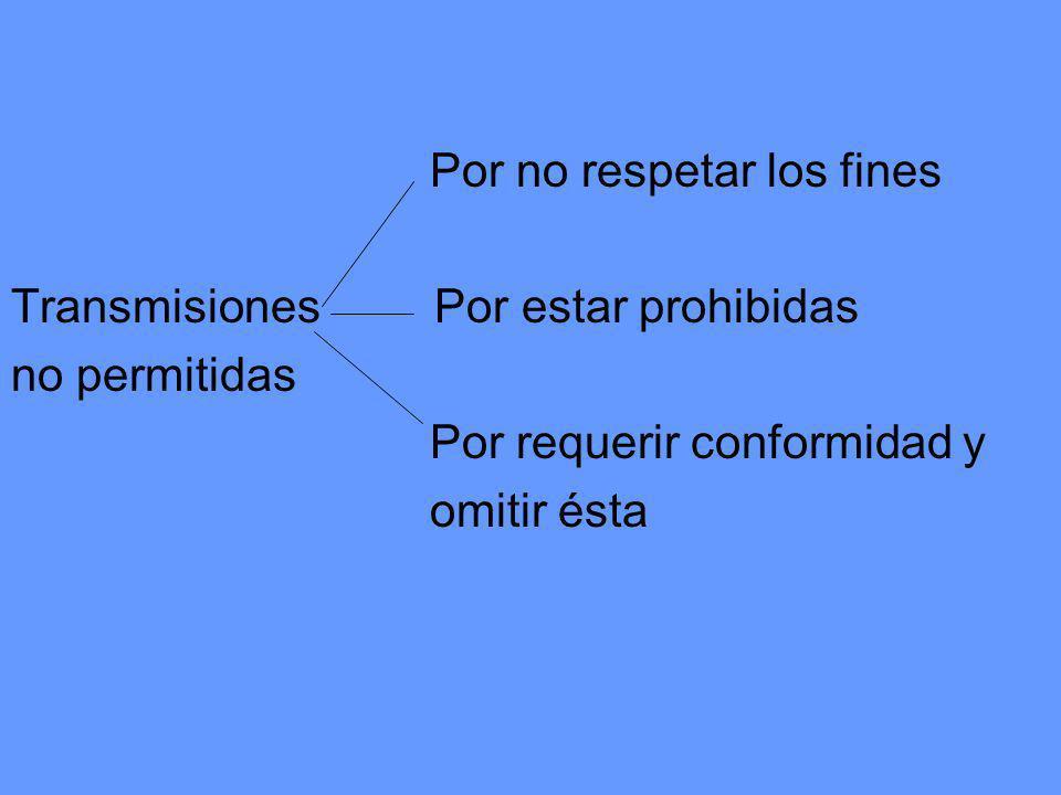 Por no respetar los fines Transmisiones Por estar prohibidas no permitidas Por requerir conformidad y omitir ésta