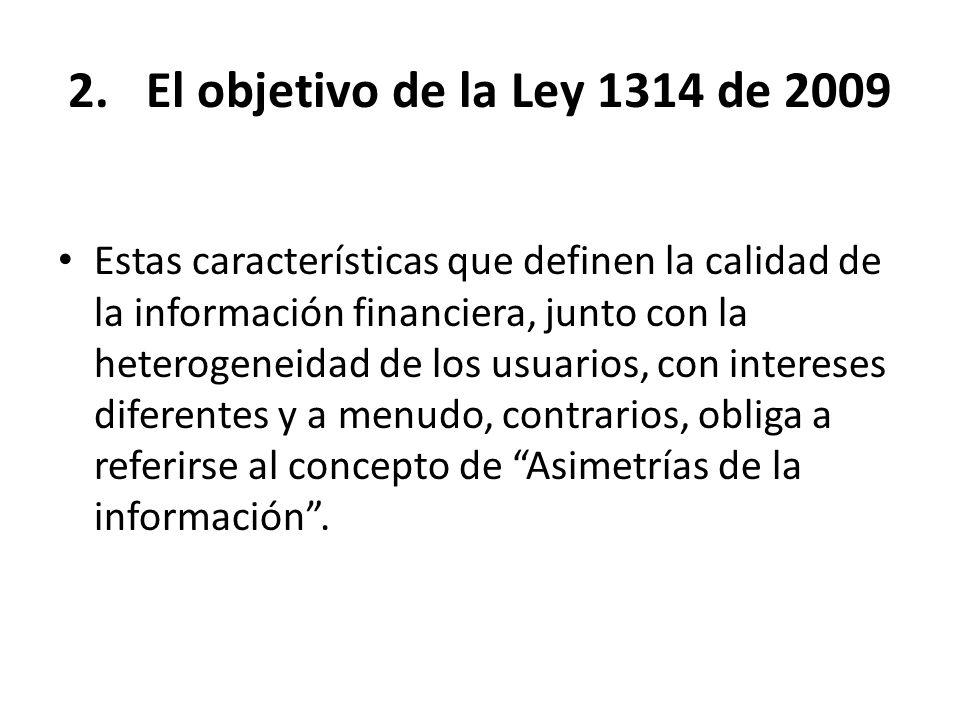 2.El objetivo de la Ley 1314 de 2009 Estas características que definen la calidad de la información financiera, junto con la heterogeneidad de los usu