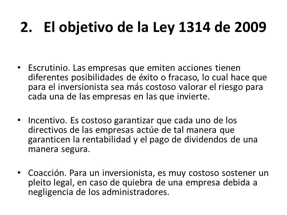 2.El objetivo de la Ley 1314 de 2009 Escrutinio. Las empresas que emiten acciones tienen diferentes posibilidades de éxito o fracaso, lo cual hace que