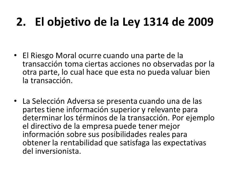 2.El objetivo de la Ley 1314 de 2009 El Riesgo Moral ocurre cuando una parte de la transacción toma ciertas acciones no observadas por la otra parte,