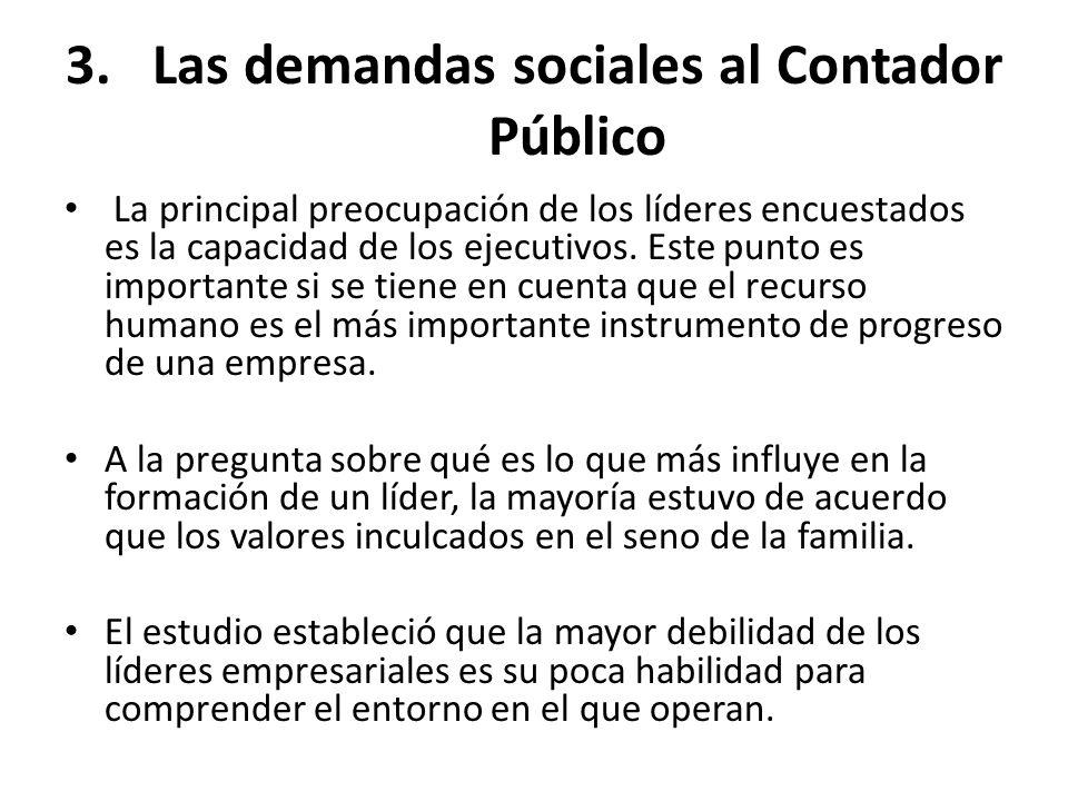 3.Las demandas sociales al Contador Público La principal preocupación de los líderes encuestados es la capacidad de los ejecutivos. Este punto es impo