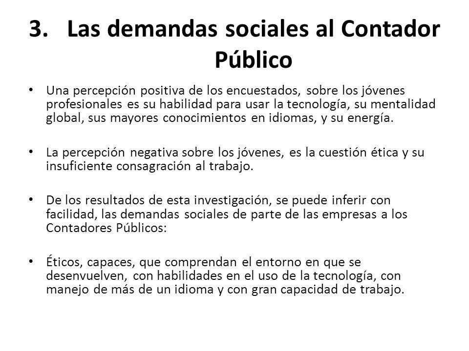 3.Las demandas sociales al Contador Público Una percepción positiva de los encuestados, sobre los jóvenes profesionales es su habilidad para usar la t